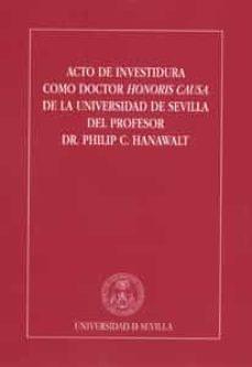 acto de investidura como doctor honoris causa de la universidad d e sevilla del profesor dr. philip c. hanawalt-philip c. hanawalt-9788447211630
