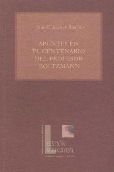 apuntes en el centenario del profesor boltzmann-juan f. arenas rosado-9788497472142