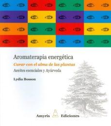 aromaterapia energética, curar con el alma de las plantas-lydia bosson-9788493900175