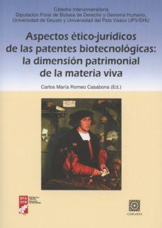 aspectos etico-juridicos de las patentes biotecnologicas: la dimension patrimonial de la materia viva-carlos maria romeo casabona-9788490452493