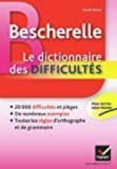 bescherelle le dictionnaire des difficultés: toute l orthographe au quotidien (bescherelle français)-9782218951954