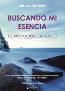 buscando mi esencia: de workaholic a trader-9788491605911