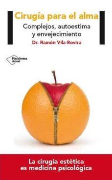 cirugia para el alma: complejos, autoestima y envejecimiento-ramon vila rovira-9788416256440