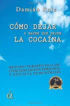 como dejar (o hacer que deje) la cocaina-damian ruiz-9788496840560