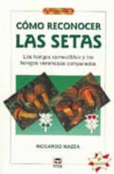 como reconocer las setas: los hongos comestibles y los hongos ven enosos comparados-ricardo mazza-9788479026868