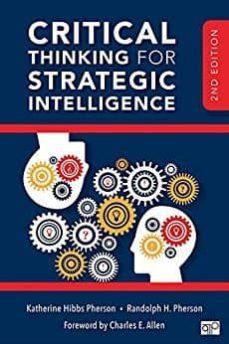 critical thinking for strategic intelligence (2nd ed.)-katherine hibbs pherson-randolph h. pherson-9781506316888