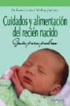 cuidados y alimentacion del recien nacido: guia para padres-francisco jose molina jimenez-9788496912274