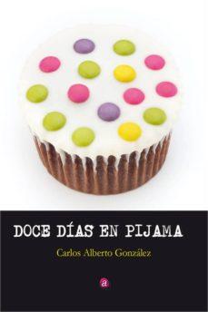 doce dias en pijama-carlos alberto gonzalez-9788417072667