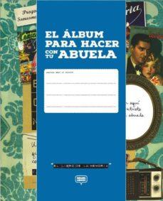el album para hacer con tu abuela-noelia ramos espinosa-9788494670442