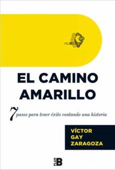 el camino amarillo: 7 pasos para tener exito contando una historia-victor gay zaragoza-9788417001261