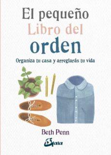 el pequeño libro del orden: organiza tu casa y arreglaras tu vida-beth penn-9788484456827