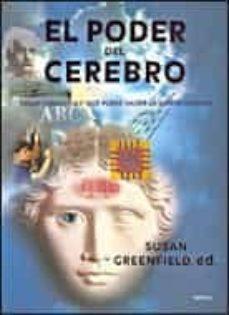 el poder del cerebro: como funciona y que puede hacer la mente humana-susan greenfield-9788484329152