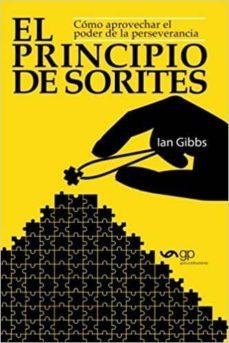 el principio de sorites: como aprovechar el poder de la perseverancia-ian gibbs-9788494521386