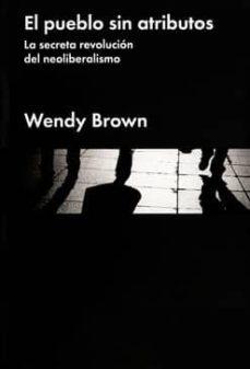 el pueblo sin atributos: la secreta revolucion del neoliberalismo-wendy brown-9788416665150