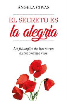 el secreto es la alegria: la filosofia de los seres extraordinarios-angela covas-9788417057053