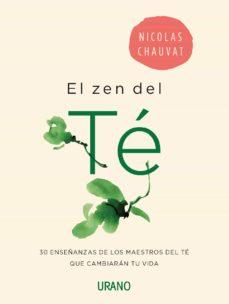 el zen del te: 30 enseñanzas de los maestros del te que cambiaran tu vida-nicolas chauvat-9788416720071
