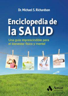 enciclopedia de la salud: una guia imprescindible para el bienestar fisico y mental (2ª ed.)-michael s. richardson-9788497357791