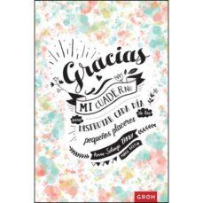 gracias: mi cuaderno para disfrutar cada dia de los pequeños plac eres-marie bretin-9788490680742