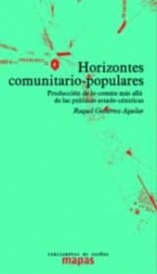 horizontes comunitario - populares: produccion de lo comun mas alla de las politicas estado-centricas-raquel gutiérrez aguilar-9788494597879