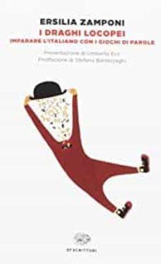 i draghi locopei. imparare l italiano con i giochi di parole-ersilia zamponi-9788806235819
