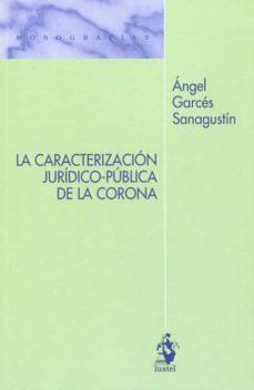 la caracterización jurídico-pública de la corona-angel garces sanagustin-9788498904116