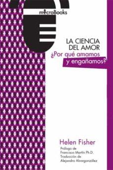 la ciencia del amor: ¿por que amamos y engañamos?-helen fisher-9788494737206