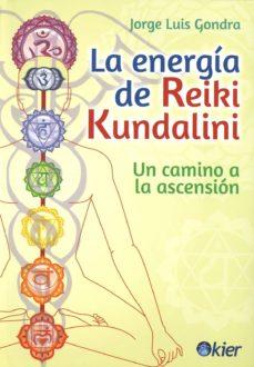 la energia de reiki kundalini: un camino a la ascension-jorge luis gondra-9789501734096