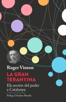la gran teranyina: els secrets del poder a catalunya-roger vinton-9788494601415