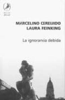 la ignorancia debida-marcelino cereijido-laura reinking-9789871081936