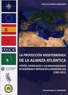 la proyección mediterránea de la alianza atlántica-josé luis garcía hernando-9788484489009