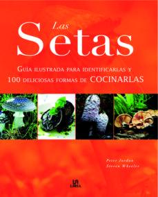 las setas: guia ilustrada para identificarlas y 100 deliciosas fo rmas de cocinarlas-peter jordan-9788466217507