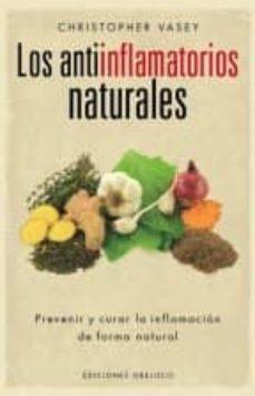 los antiinflamatorios naturales: prevenir y curar la inflamacion de forma natural-christopher vasey-9788416192496