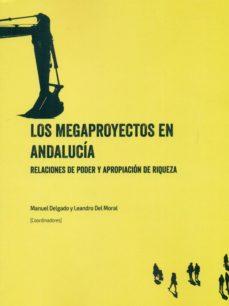 los megaproyectos en andalucia: relaciones de poder y apropiacion de reiqueza-9788494643903