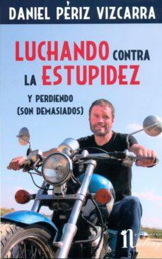 luchando contra la estupidez y perdiendo (son demasiados)-daniel periz vizcarra-9788494372568