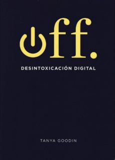 off: desintoxicacion digital-tanya goodin-9788416407361