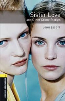 oxford bookworms library 1. sister love and other crime stories (+ mp3)-john escott-9780194637473