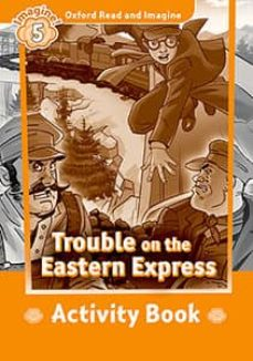 oxford read and imagine 5. trouble on eastern express. activity book-9780194737234