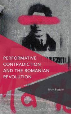 performative contradiction and the romanian revolution-9781783488728