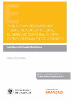 pluralismo ordinamental y derecho constitucional: el derecho como relaciones entre ordenamientos jurídicos-juan francisco sanchez barrilao-9788413903576
