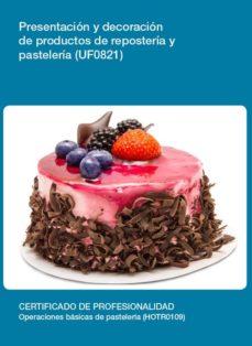 presentación y decoración de productos de repostería y pastelería (uf0821)-9788416275304