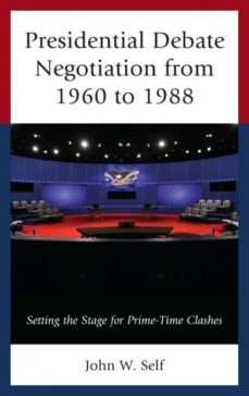 presidential debate negotiation from 1960 to 1988-9781498520317