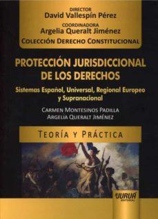 protección jurisdiccional de los derechos: sistemas español, universal, regional europeo y supranacional-david vallespin perez-9789897128042