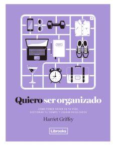 quiero ser organizado: como poner orden en tu vida, gestionar tu tiempo y lograr resultados-harriet griffey-9788494731808