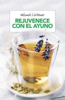 rejuvenecer con el ayuno: el mejor metodo para depurar y desintoxicar el organismo-hellmut lutzner-9788416267040