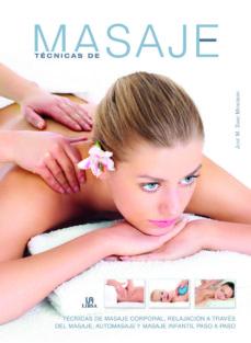 tecnicas de masaje: tecnicas de masaje corporal, relajacion a traves del masaje, automasaje y masaje infantil paso a paso-jose manuel sanz mengibar-9788466231442