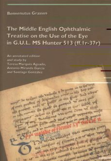 the middle english ophthalmic treatise on the use of the eye in g u.l. ms hunter 513 (ff.ir-37r)-benvenutus grassus-9788497472302