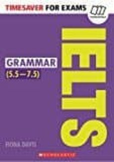 timesaver for exams: ielts grammar (5,5-7,5 / level b2-c1)-fiona davis-9781407169750