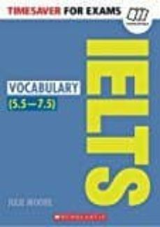 timesaver for exams: ielts vocabulary (5,5-7,5 / level b2-c1)-julie moore-9781407169767