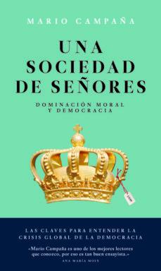una sociedad de señores: dominacion moral y democracia-mario campaña-9786079409647