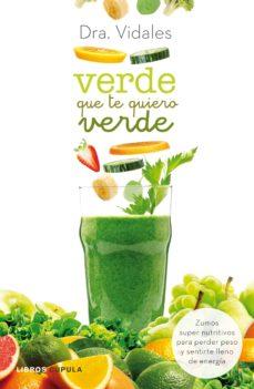 verde que te quiero verde: zumos super nutritivos para perder peso y sentirse lleno de energia-9788448021337
